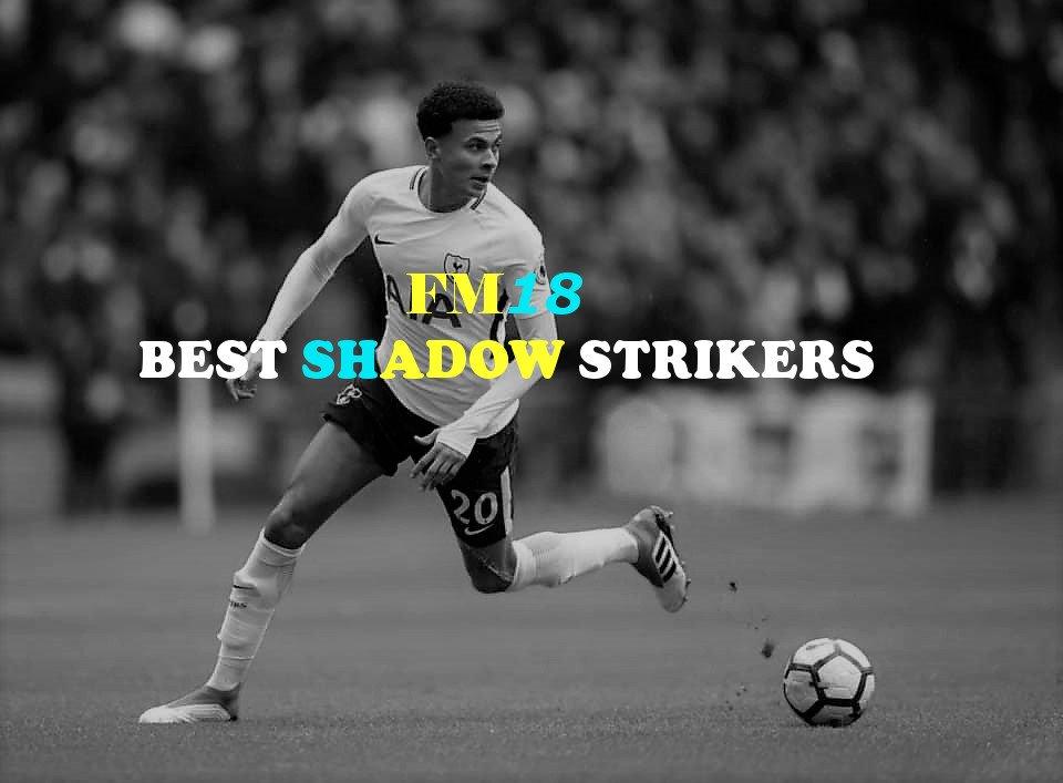 Best FM18 shadow strikers, featuring Dele Alli